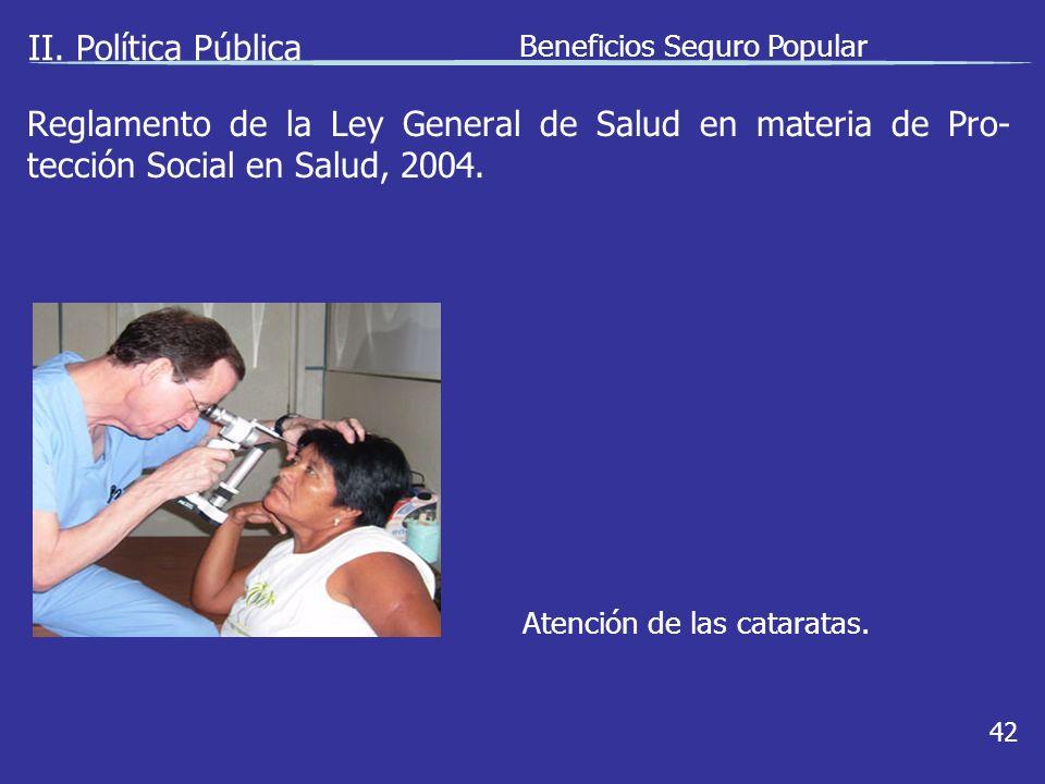 II. Política Pública Beneficios Seguro Popular 42 Atención de las cataratas.