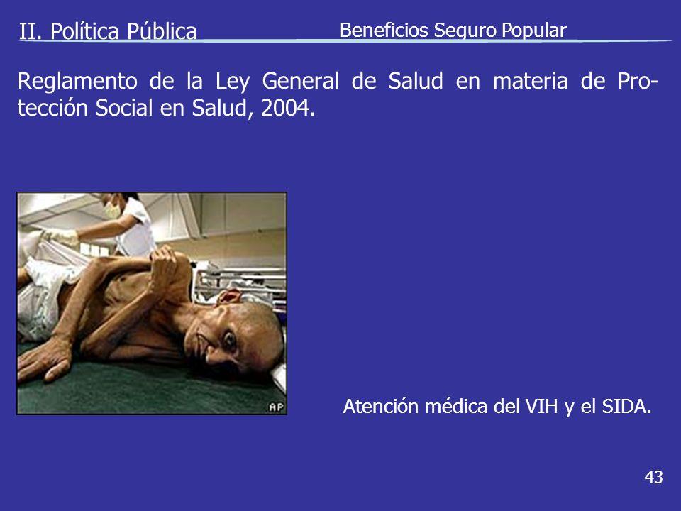 II. Política Pública Beneficios Seguro Popular 43 Atención médica del VIH y el SIDA.