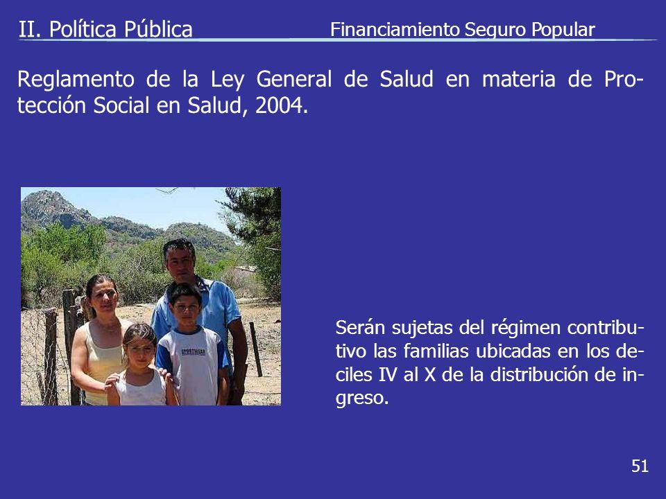 II. Política Pública Financiamiento Seguro Popular 51 Serán sujetas del régimen contribu- tivo las familias ubicadas en los de- ciles IV al X de la di