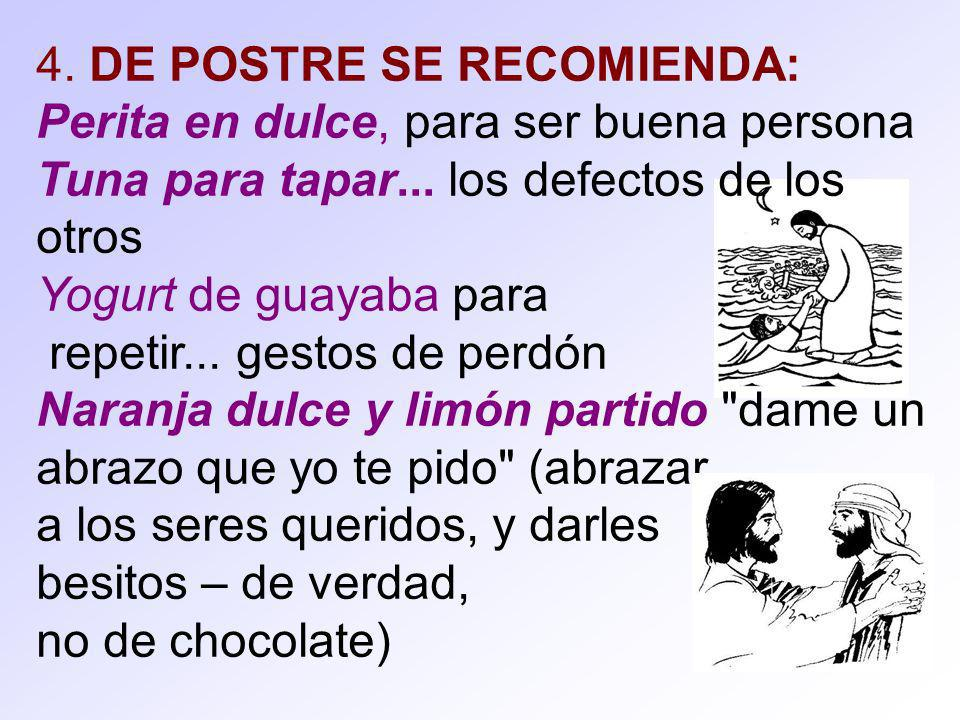 4. DE POSTRE SE RECOMIENDA: Perita en dulce, para ser buena persona Tuna para tapar... los defectos de los otros Yogurt de guayaba para repetir... ges