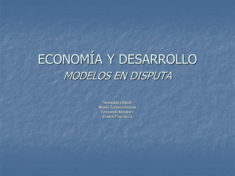 ECONOMÍA Y DESARROLLO MODELOS EN DISPUTA Reinaldo Ostroff María Teresa Brunati Fernando Martinez Carlos Pascuzzo
