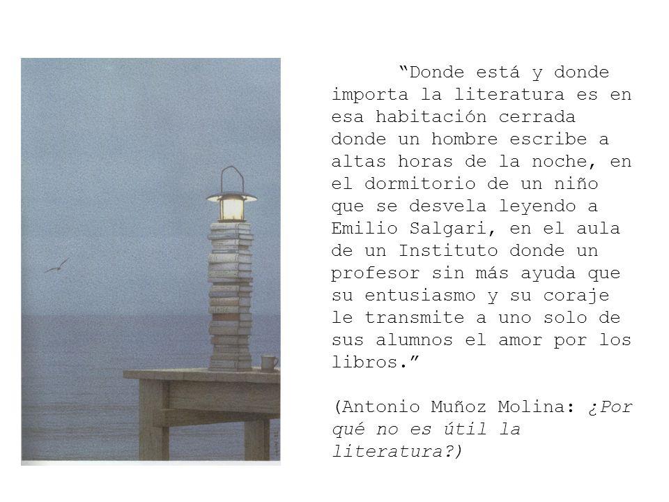 Donde está y donde importa la literatura es en esa habitación cerrada donde un hombre escribe a altas horas de la noche, en el dormitorio de un niño q