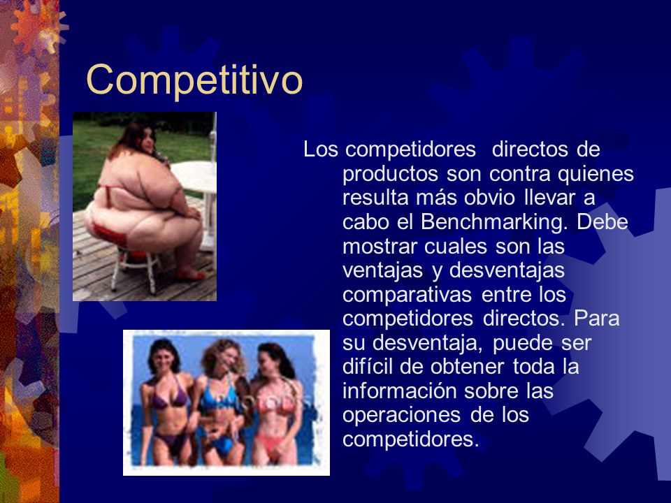 Competitivo Los competidores directos de productos son contra quienes resulta más obvio llevar a cabo el Benchmarking. Debe mostrar cuales son las ven