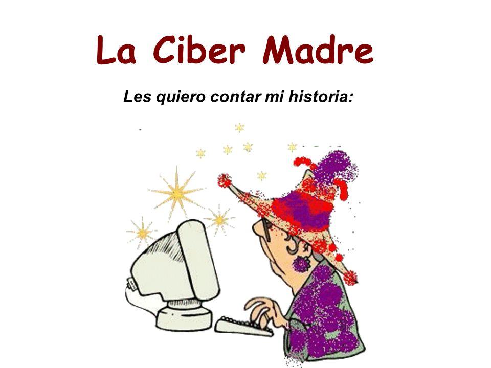 Les quiero contar mi historia: La Ciber Madre