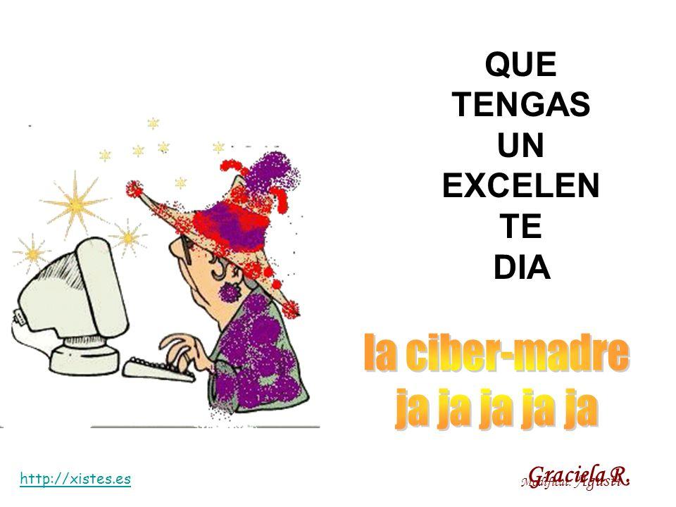 QUE TENGAS UN EXCELEN TE DIA http://xistes.es Modificat: Agusti Graciela R.