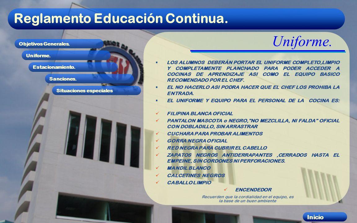 Reglamento Educación Continua. Objetivos Generales. Uniforme. Estacionamiento. Sanciones. Situaciones especiales Inicio Uniforme. LOS ALUMNOS DEBERÁN