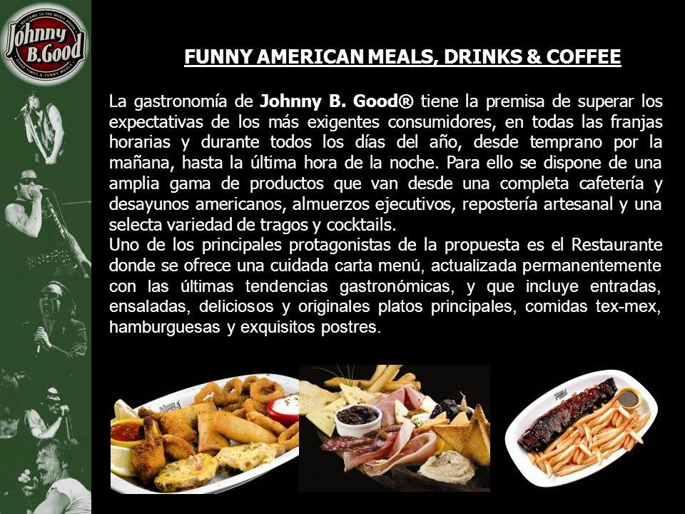 FUNNY AMERICAN MEALS, DRINKS & COFFEE La gastronomía de Johnny B. Good® tiene la premisa de superar los expectativas de los más exigentes consumidores