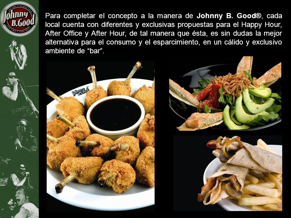 Para completar el concepto a la manera de Johnny B. Good®, cada local cuenta con diferentes y exclusivas propuestas para el Happy Hour, After Office y