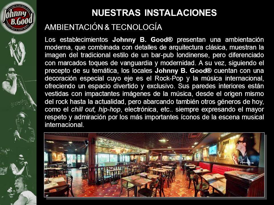 NUESTRAS INSTALACIONES AMBIENTACIÓN & TECNOLOGÍA Los establecimientos Johnny B. Good® presentan una ambientación moderna, que combinada con detalles d