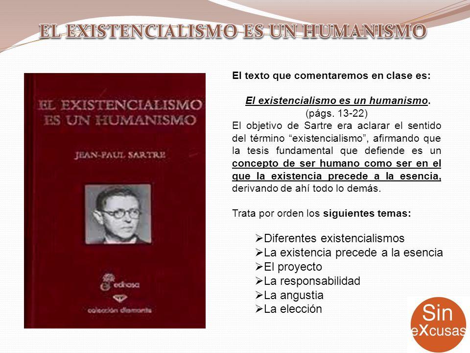 El texto que comentaremos en clase es: El existencialismo es un humanismo. (págs. 13-22) El objetivo de Sartre era aclarar el sentido del término exis