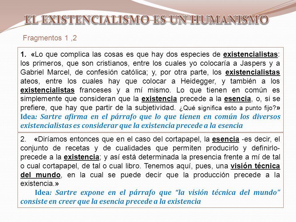 Fragmentos 1,2 1. «Lo que complica las cosas es que hay dos especies de existencialistas: los primeros, que son cristianos, entre los cuales yo coloca