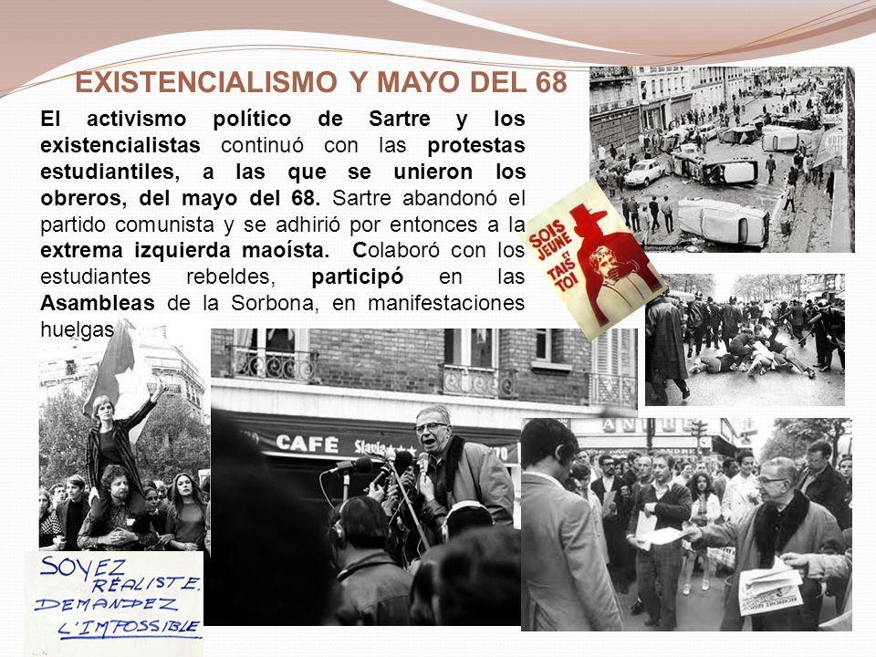 EXISTENCIALISMO Y MAYO DEL 68 El activismo político de Sartre y los existencialistas continuó con las protestas estudiantiles, a las que se unieron lo