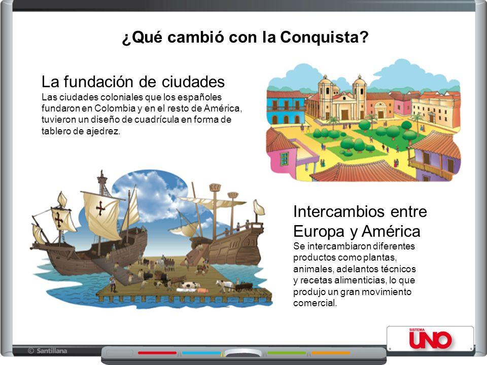 ¿Qué cambió con la Conquista? La fundación de ciudades Las ciudades coloniales que los españoles fundaron en Colombia y en el resto de América, tuvier