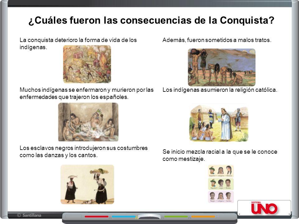 La conquista deterioro la forma de vida de los indígenas. Muchos indígenas se enfermaron y murieron por las enfermedades que trajeron los españoles. L