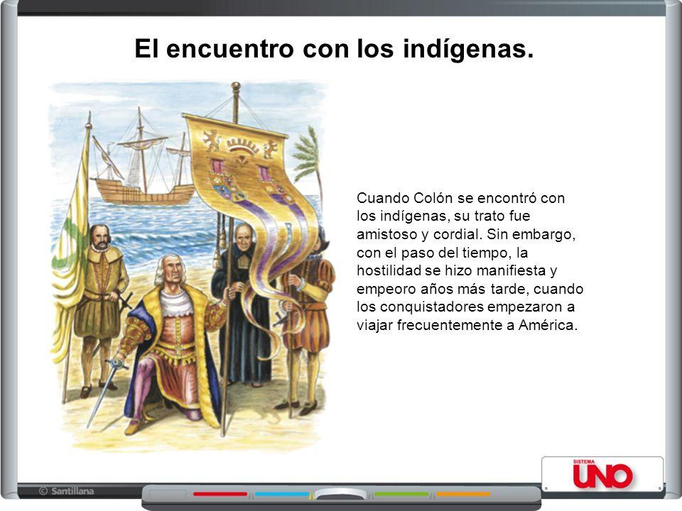 Cuando Colón se encontró con los indígenas, su trato fue amistoso y cordial. Sin embargo, con el paso del tiempo, la hostilidad se hizo manifiesta y e