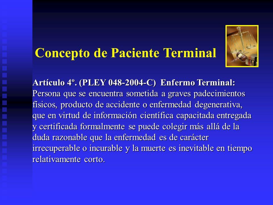 Artículo 4º. (PLEY 048-2004-C) Enfermo Terminal: Persona que se encuentra sometida a graves padecimientos físicos, producto de accidente o enfermedad
