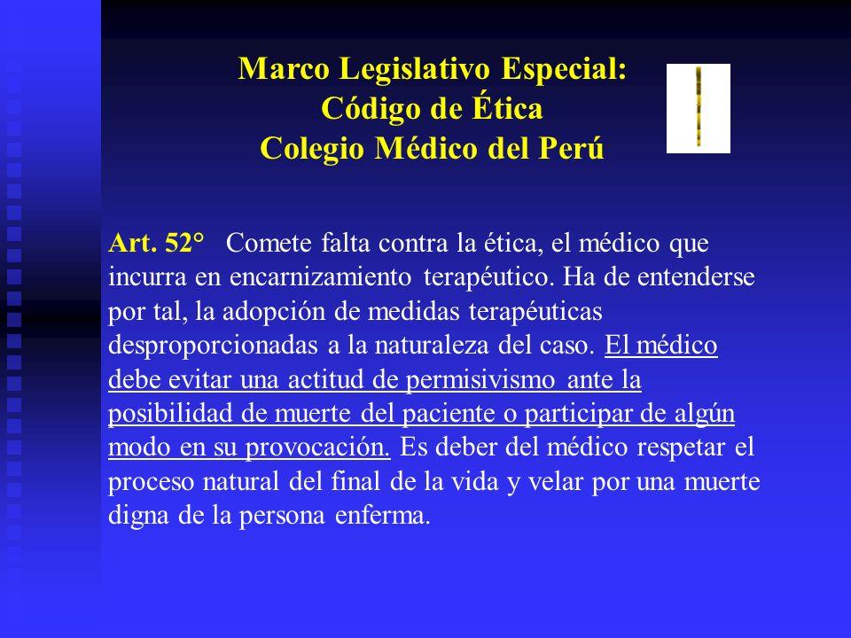 Marco Legislativo Especial: Código de Ética Colegio Médico del Perú Art. 52° Comete falta contra la ética, el médico que incurra en encarnizamiento te