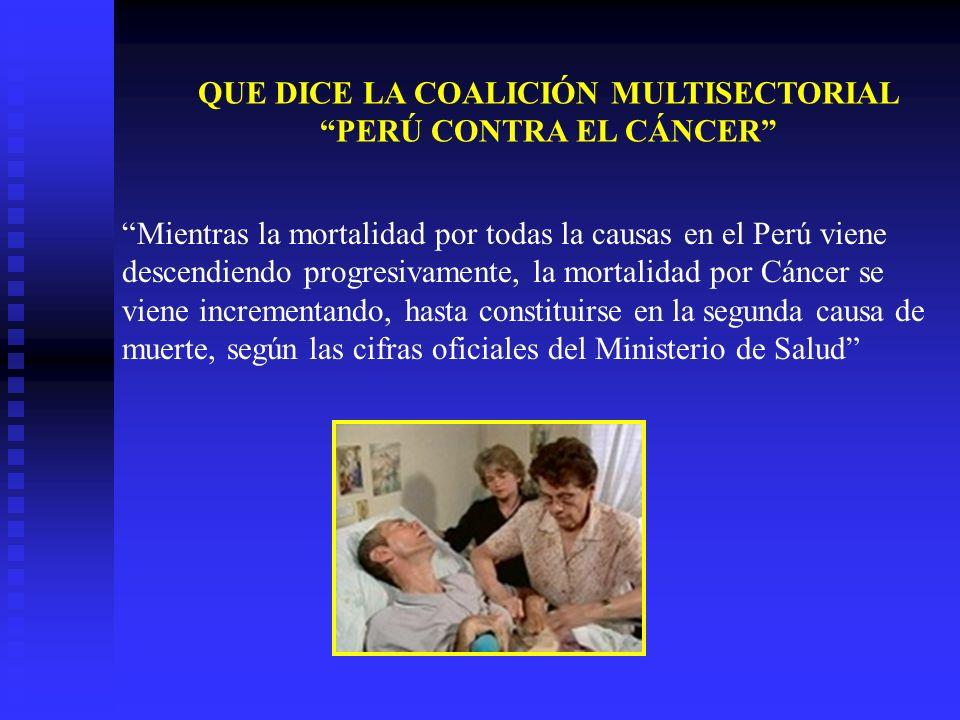 QUE DICE LA COALICIÓN MULTISECTORIAL PERÚ CONTRA EL CÁNCER Mientras la mortalidad por todas la causas en el Perú viene descendiendo progresivamente, la mortalidad por Cáncer se viene incrementando, hasta constituirse en la segunda causa de muerte, según las cifras oficiales del Ministerio de Salud