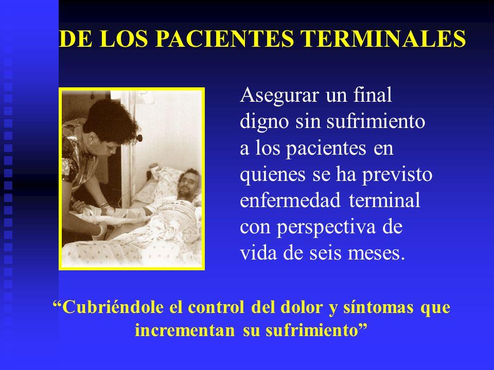 Asegurar un final digno sin sufrimiento a los pacientes en quienes se ha previsto enfermedad terminal con perspectiva de vida de seis meses. Cubriéndo