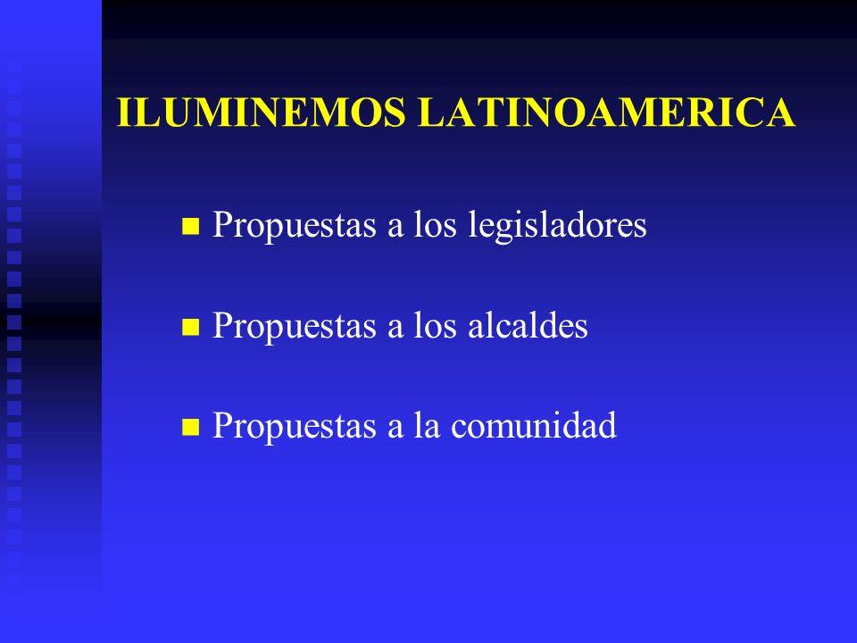 ILUMINEMOS LATINOAMERICA Propuestas a los legisladores Propuestas a los alcaldes Propuestas a la comunidad