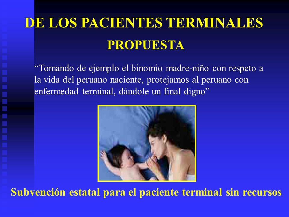 Tomando de ejemplo el binomio madre-niño con respeto a la vida del peruano naciente, protejamos al peruano con enfermedad terminal, dándole un final d