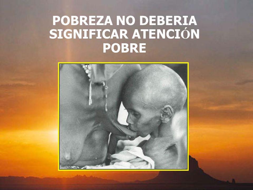 POBREZA NO DEBERIA SIGNIFICAR ATENCI Ó N POBRE