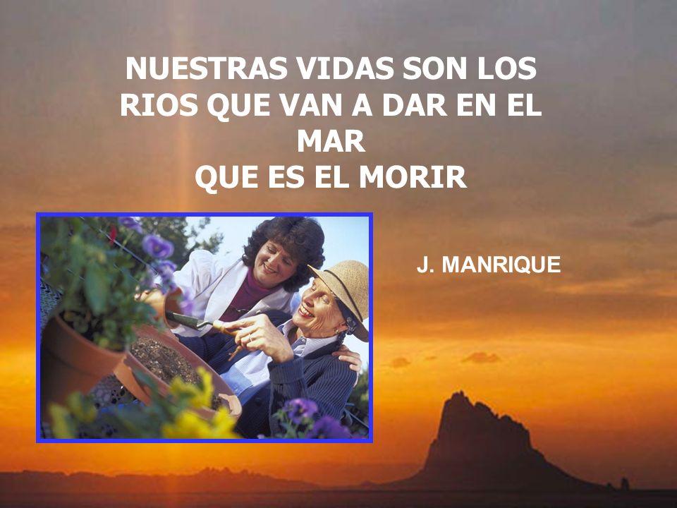 NUESTRAS VIDAS SON LOS RIOS QUE VAN A DAR EN EL MAR QUE ES EL MORIR J. MANRIQUE