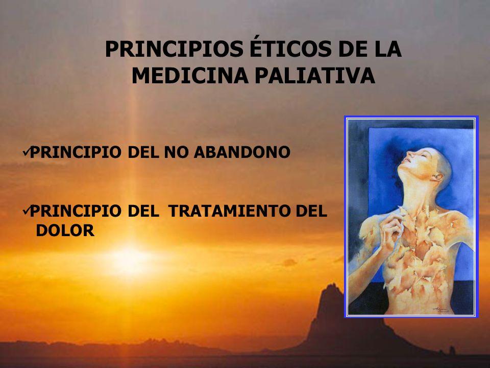 PRINCIPIOS ÉTICOS DE LA MEDICINA PALIATIVA PRINCIPIO DEL NO ABANDONO PRINCIPIO DEL TRATAMIENTO DEL DOLOR
