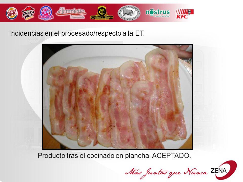 Incidencias en el procesado/respecto a la ET: Producto tras el cocinado en plancha. ACEPTADO.