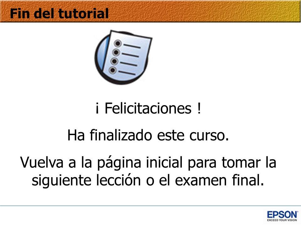 Fin del tutorial ¡ Felicitaciones ! Ha finalizado este curso. Vuelva a la página inicial para tomar la siguiente lección o el examen final.