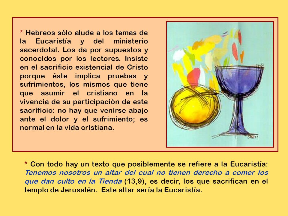 * La carta a los Hebreos no desarrolla explícitamente los temas de la Eucaristía y del sacerdocio ministerial, fundamentales para la vivencia del sacerdocio del pueblo de Dios.