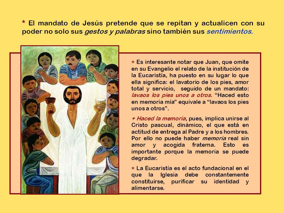 + Es interesante notar que Juan, que omite en su Evangelio el relato de la institución de la Eucaristía, ha puesto en su lugar lo que ella significa: el lavatorio de los pies, amor total y servicio, seguido de un mandato: lavaos los pies unos a otros.