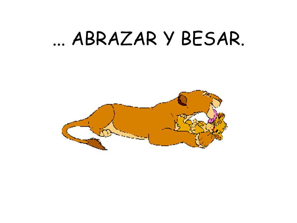 ... ABRAZAR Y BESAR.