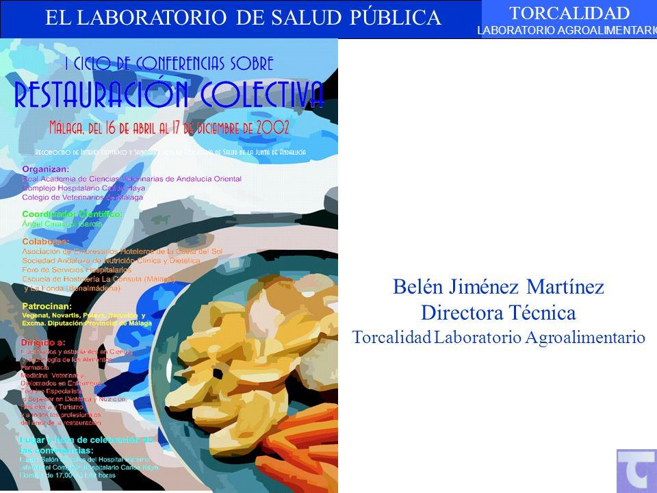 EL LABORATORIO DE SALUD PÚBLICA TORCALIDAD LABORATORIO AGROALIMENTARIO Belén Jiménez Martínez Directora Técnica Torcalidad Laboratorio Agroalimentario