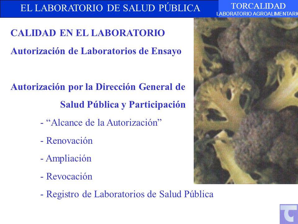 EL LABORATORIO DE SALUD PÚBLICA TORCALIDAD LABORATORIO AGROALIMENTARIO CALIDAD EN EL LABORATORIO Autorización de Laboratorios de Ensayo Autorización p