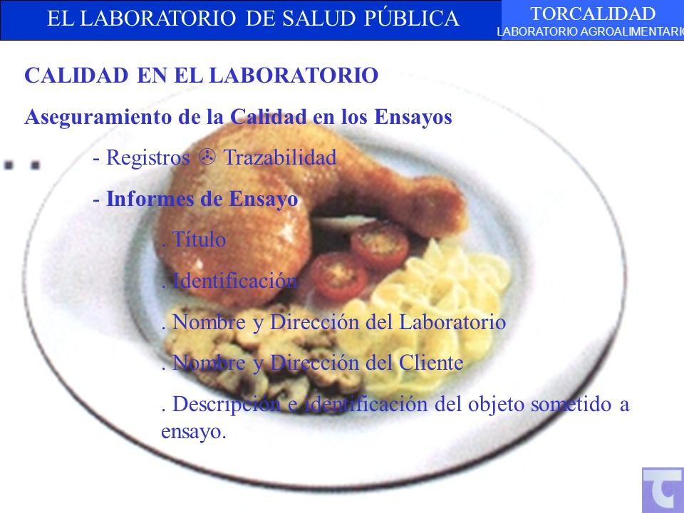 EL LABORATORIO DE SALUD PÚBLICA TORCALIDAD LABORATORIO AGROALIMENTARIO TEXTOCALIDAD EN EL LABORATORIO Aseguramiento de la Calidad en los Ensayos - Registros Trazabilidad - Informes de Ensayo.