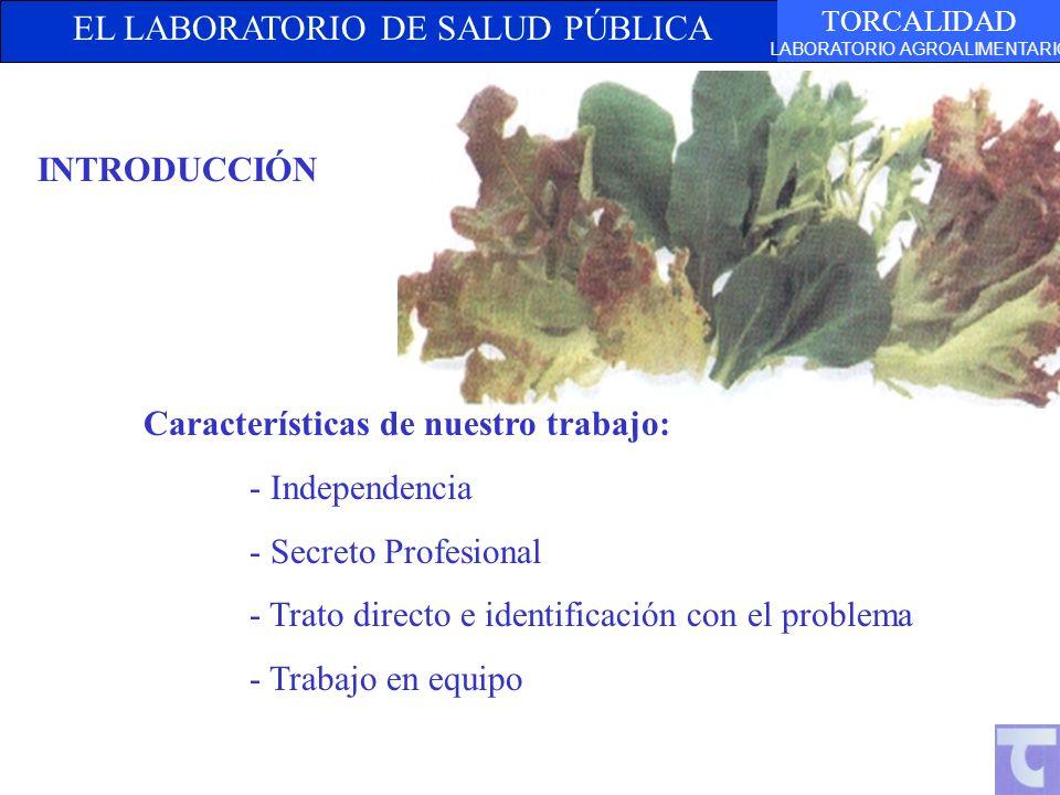 EL LABORATORIO DE SALUD PÚBLICA TORCALIDAD LABORATORIO AGROALIMENTARIO INTRODUCCIÓN Características de nuestro trabajo: - Independencia - Secreto Prof