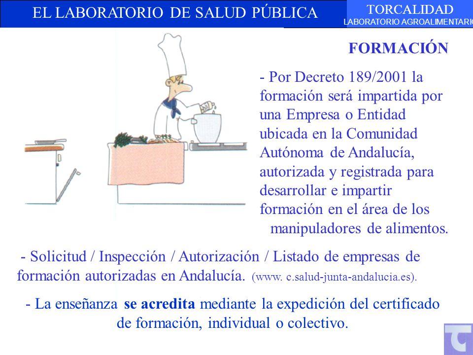EL LABORATORIO DE SALUD PÚBLICA TORCALIDAD LABORATORIO AGROALIMENTARIO FORMACIÓN - Por Decreto 189/2001 la formación será impartida por una Empresa o
