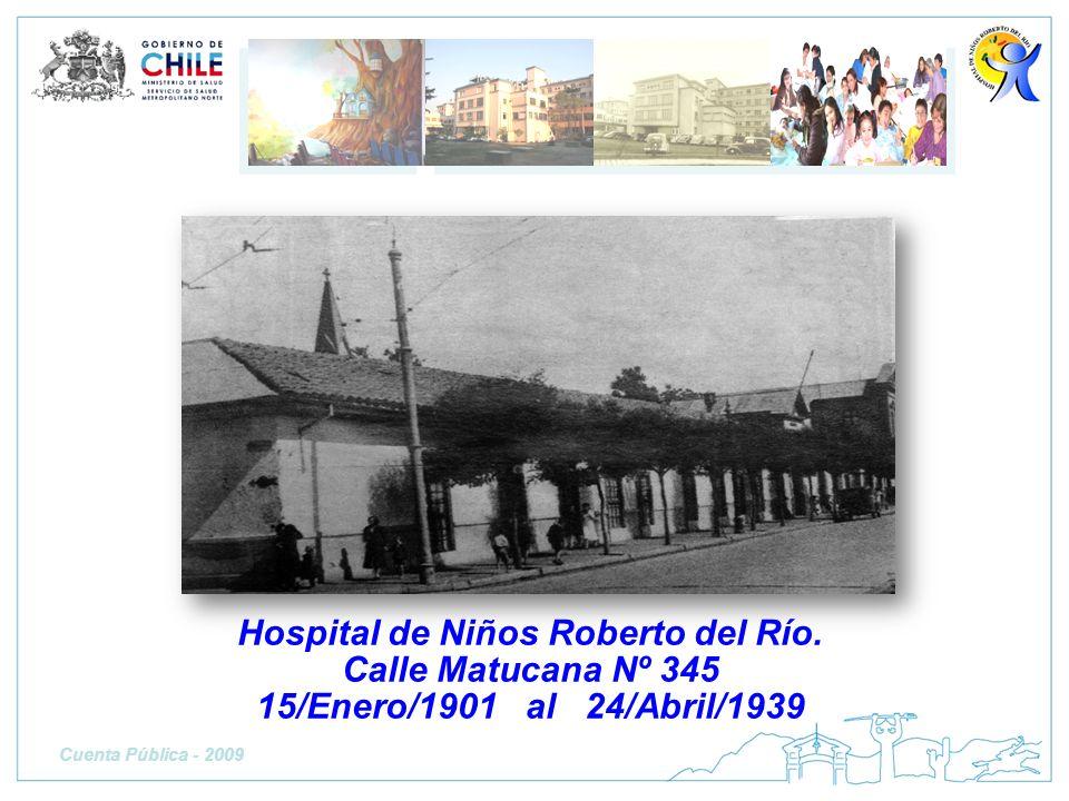 Hospital de Niños Roberto del Río. Calle Matucana Nº 345 15/Enero/1901 al 24/Abril/1939 Cuenta Pública - 2009