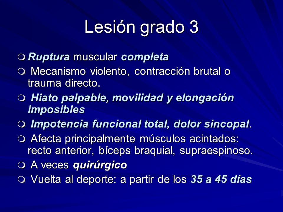 Lesión grado 3 m Ruptura muscular completa m Mecanismo violento, contracción brutal o trauma directo. m Hiato palpable, movilidad y elongación imposib