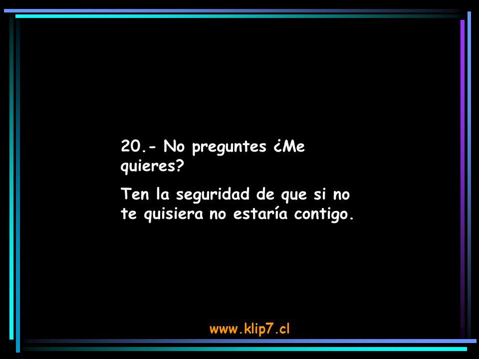 www.klip7.cl 20.- No preguntes ¿Me quieres.