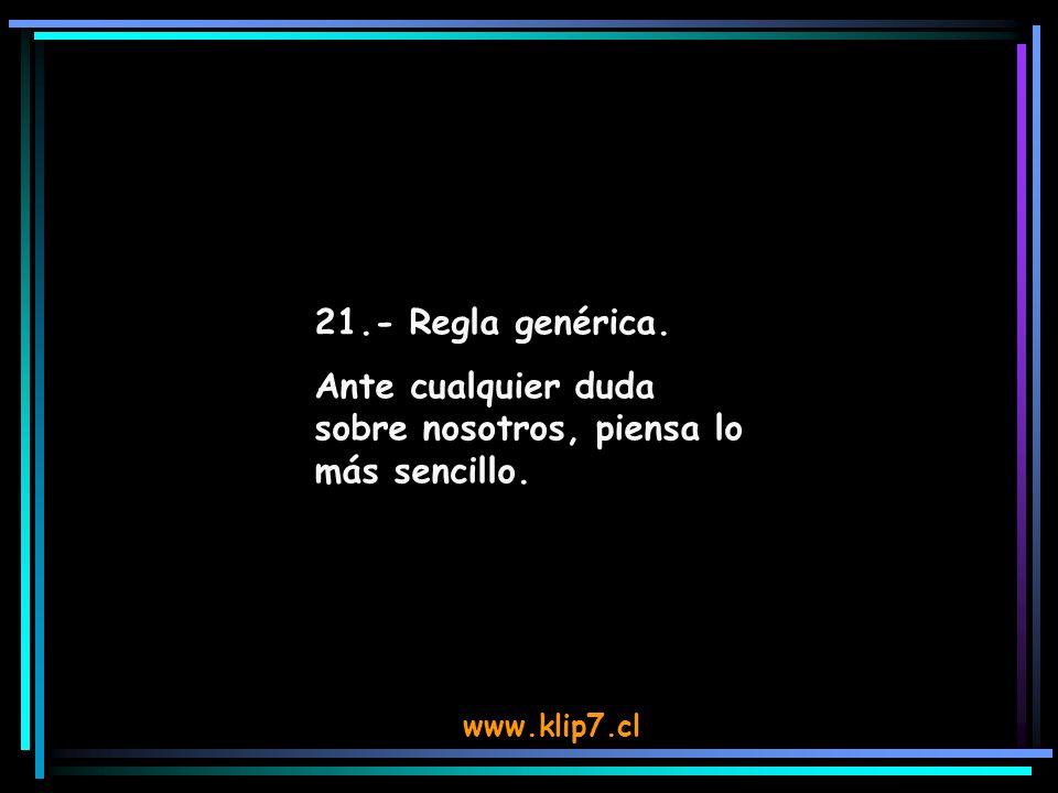 www.klip7.cl 21.- Regla genérica. Ante cualquier duda sobre nosotros, piensa lo más sencillo.