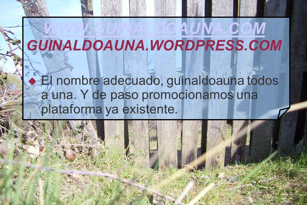 WWW.GUINALDOAUNA.COM WWW.GUINALDOAUNA.COM GUINALDOAUNA.WORDPRESS.COM El nombre adecuado, guinaldoauna todos a una.