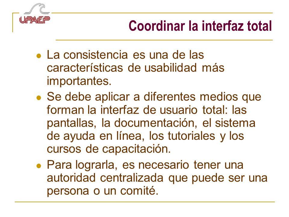 Coordinar la interfaz total La consistencia es una de las características de usabilidad más importantes. Se debe aplicar a diferentes medios que forma