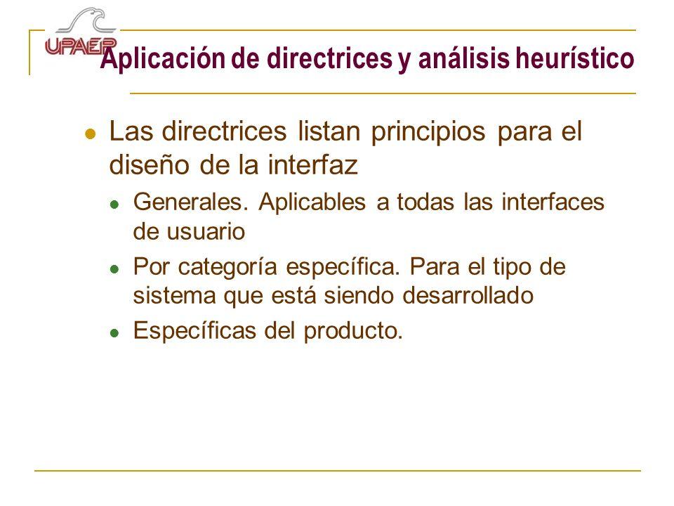 Aplicación de directrices y análisis heurístico Las directrices listan principios para el diseño de la interfaz Generales. Aplicables a todas las inte