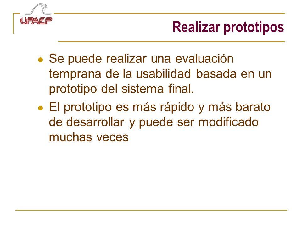 Realizar prototipos Se puede realizar una evaluación temprana de la usabilidad basada en un prototipo del sistema final. El prototipo es más rápido y