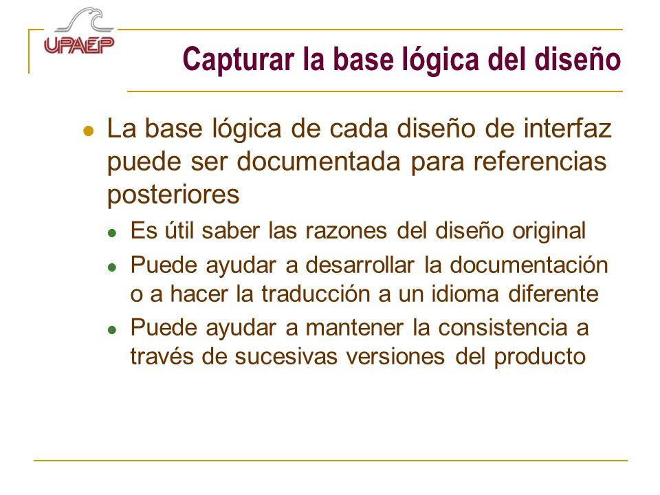 Capturar la base lógica del diseño La base lógica de cada diseño de interfaz puede ser documentada para referencias posteriores Es útil saber las razo
