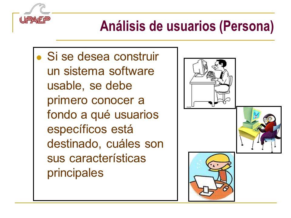 Análisis de usuarios (Persona) Si se desea construir un sistema software usable, se debe primero conocer a fondo a qué usuarios específicos está desti
