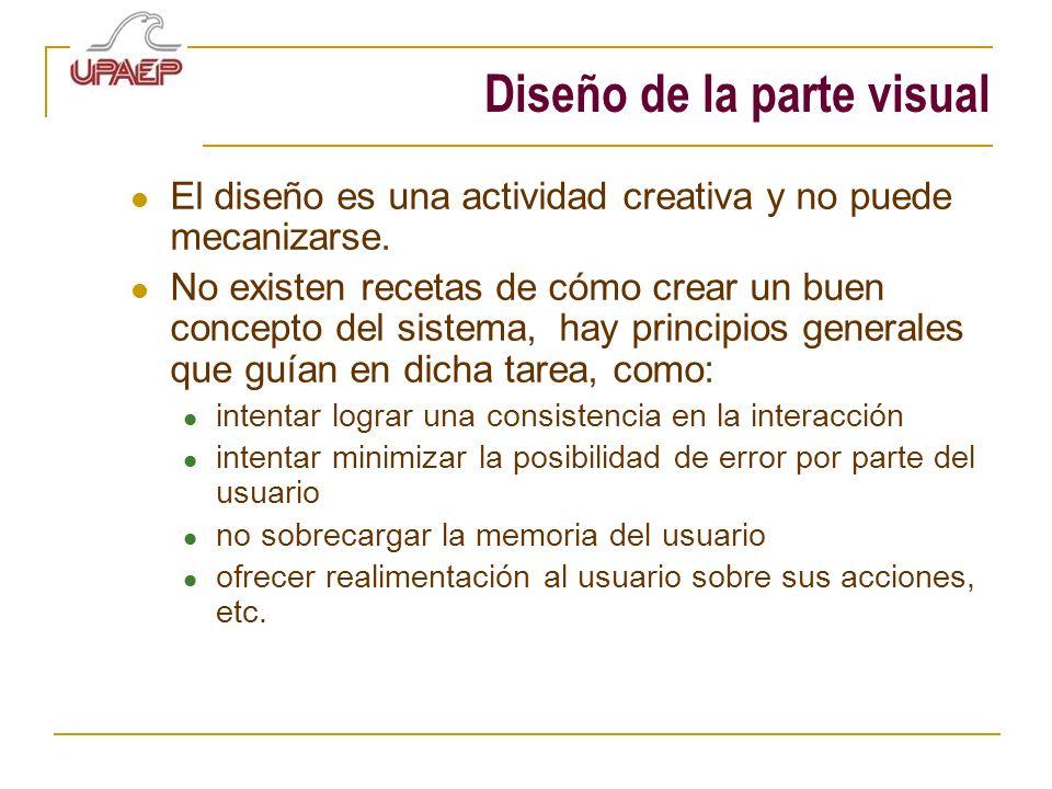 Diseño de la parte visual El diseño es una actividad creativa y no puede mecanizarse. No existen recetas de cómo crear un buen concepto del sistema, h