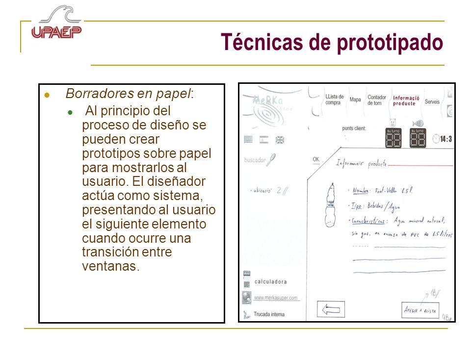 Técnicas de prototipado Borradores en papel: Al principio del proceso de diseño se pueden crear prototipos sobre papel para mostrarlos al usuario. El